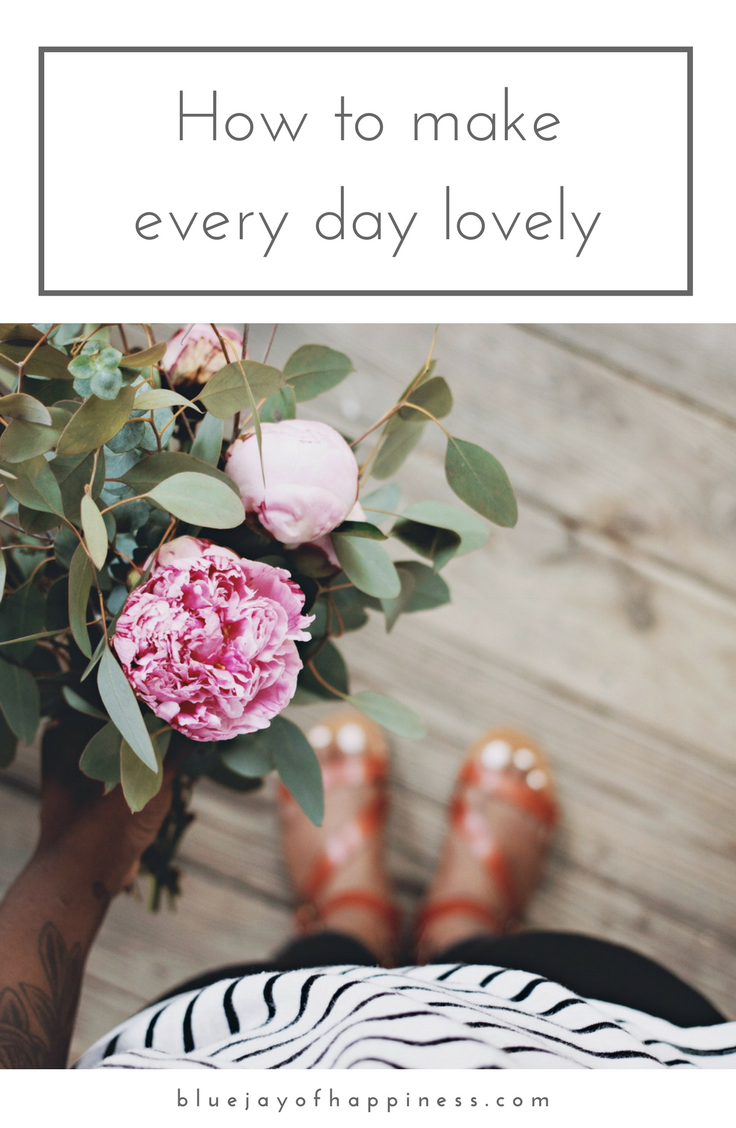 How to make every day a little bit lovelier