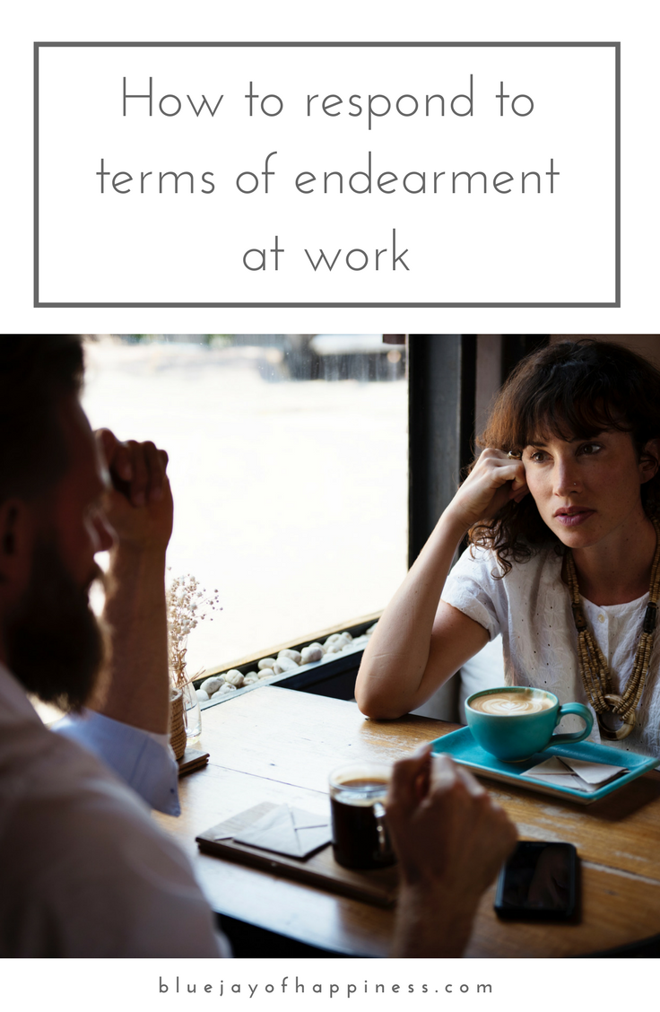 How to respond to terms of endearment at work