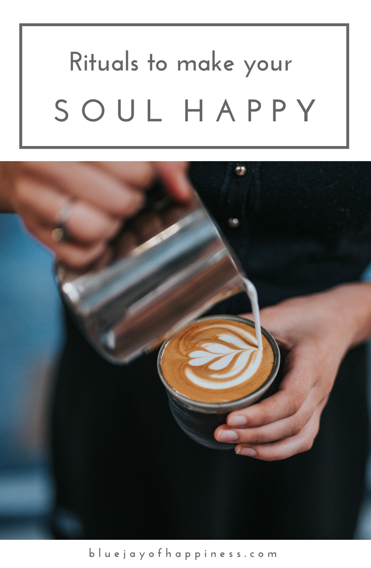 Rituals to make your soul happy