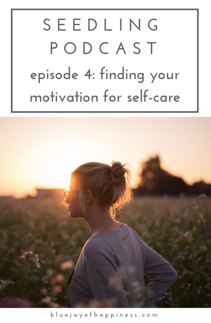 Seedling podcast episode 4 - finding your motivation for self-care